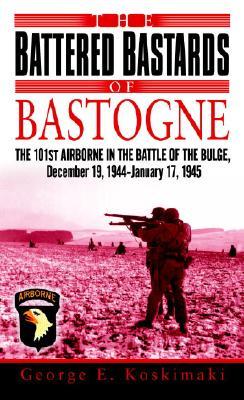 The Battered Bastards of Bastogne By Koskimaki, George E.